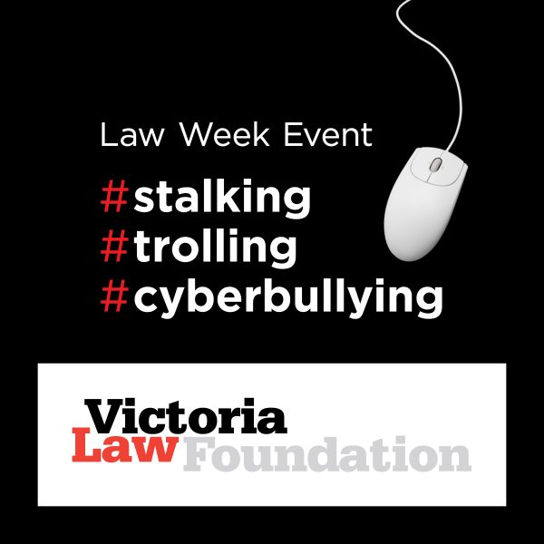 Law Week event # stalking # trolling # cyberbullying with image of computer mouse and Victoria Law Foundation